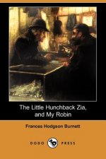 Little Hunchback Zia, and My Robin (Dodo Press)