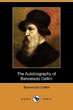 Autobiography of Benvenuto Cellini (Dodo Press)