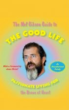 Mel Gibson Guide to the Good Life