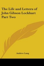Life and Letters of John Gibson Lockhart Part Two