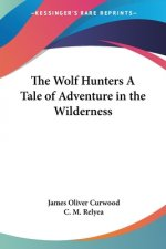 Wolf Hunters A Tale of Adventure in the Wilderness