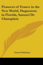 Pioneers of France in the New World, Huguenots in Florida, Samuel De Champlain