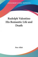 Rudolph Valentino His Romantic Life and Death