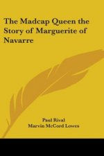 Madcap Queen the Story of Marguerite of Navarre