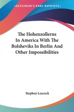Hohenzollerns In America With The Bolsheviks In Berlin And Other Impossibilities