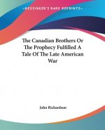 Canadian Brothers Or The Prophecy Fulfilled A Tale Of The Late American War