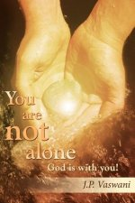You Are Not Alone God Is with You!