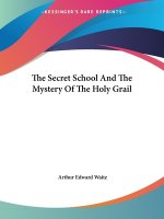 The Secret School And The Mystery Of The Holy Grail