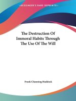 The Destruction Of Immoral Habits Through The Use Of The Will