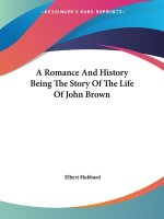 A Romance And History Being The Story Of The Life Of John Brown