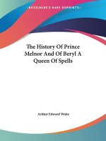 The History Of Prince Melnor And Of Beryl A Queen Of Spells