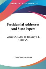 Presidential Addresses And State Papers: April 14, 1906 To January 14, 1907 V5