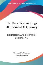 The Collected Writings Of Thomas De Quincey: Biographies And Biographic Sketches V5