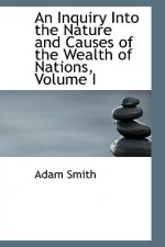 Inquiry Into the Nature and Causes of the Wealth of Nations, Volume I