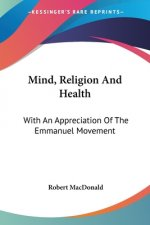 Mind, Religion And Health: With An Appreciation Of The Emmanuel Movement