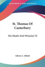 St. Thomas Of Canterbury: His Death And Miracles V1