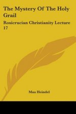 The Mystery Of The Holy Grail: Rosicrucian Christianity Lecture 17