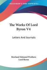 The Works Of Lord Byron V4: Letters And Journals