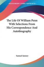 The Life Of William Penn With Selections From His Correspondence And Autobiography