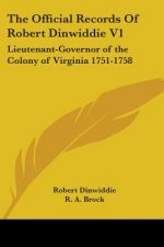 The Official Records Of Robert Dinwiddie V1: Lieutenant-Governor of the Colony of Virginia 1751-1758