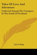 Tales Of Love And Adventure: Collected Among The Cottagers In The South Of Scotland