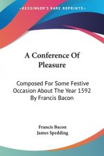 A Conference Of Pleasure: Composed For Some Festive Occasion About The Year 1592 By Francis Bacon