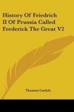 History Of Friedrich II Of Prussia Called Frederick The Great V2