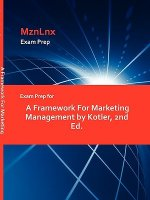 Exam Prep for a Framework for Marketing Management by Kotler, 2nd Ed.