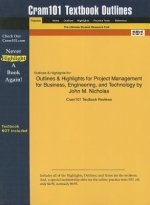 Project Management for Business, Engineering, and Technology by John M. Nicholas, 3rd Edition, Cram101 Textbook Outline