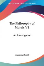 The Philosophy Of Morals V1: An Investigation
