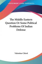 The Middle Eastern Question Or Some Political Problems Of Indian Defense