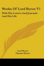 Works Of Lord Byron V1: With His Letters And Journals And His Life