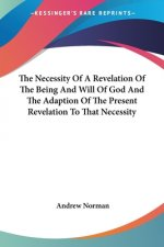 The Necessity Of A Revelation Of The Being And Will Of God And The Adaption Of The Present Revelation To That Necessity