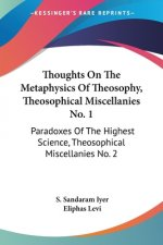 Thoughts On The Metaphysics Of Theosophy, Theosophical Miscellanies No. 1