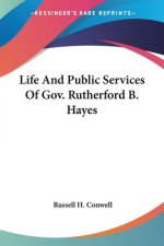 Life And Public Services Of Gov. Rutherford B. Hayes