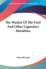 The Washer Of The Ford And Other Legendary Moralities