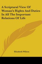 A Scriptural View Of Woman's Rights And Duties In All The Important Relations Of Life