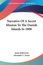 Narrative Of A Secret Mission To The Danish Islands In 1808