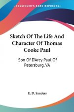 Sketch Of The Life And Character Of Thomas Cooke Paul: Son Of D'Arcy Paul Of Petersburg, VA