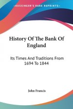 History Of The Bank Of England: Its Times And Traditions From 1694 To 1844