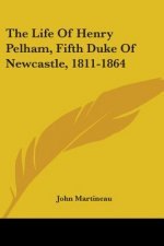 THE LIFE OF HENRY PELHAM, FIFTH DUKE OF