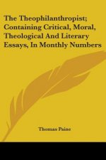 The Theophilanthropist; Containing Critical, Moral, Theological And Literary Essays, In Monthly Numbers