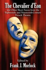 Chevalier D'Eon and Other Short Farces from the Eighteenth- And Nineteenth-Century French Theatre