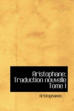 Aristophane; Traduction Nouvelle Tome I