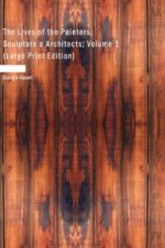 Lives of the Painters; Sculptors a Architects; Volume 1