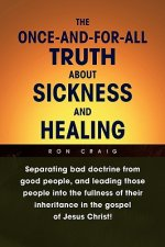 Once-And-For-All Truth about Sickness and Healing