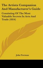 The Artists Companion And Manufacturer's Guide: Consisting Of The Most Valuable Secrets In Arts And Trade (1814)