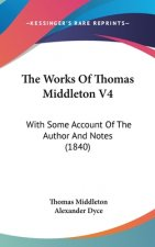 The Works Of Thomas Middleton V4: With Some Account Of The Author And Notes (1840)