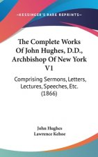 The Complete Works Of John Hughes, D.D., Archbishop Of New York V1: Comprising Sermons, Letters, Lectures, Speeches, Etc. (1866)