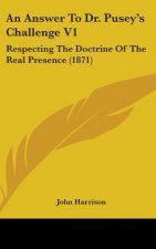 An Answer To Dr. Pusey's Challenge V1: Respecting The Doctrine Of The Real Presence (1871)